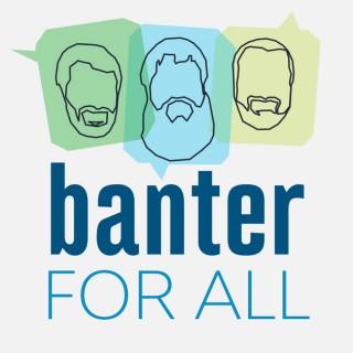 Banter for All