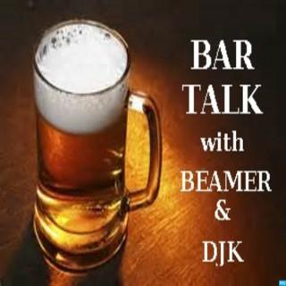 Bar Talk with Beamer & DJK