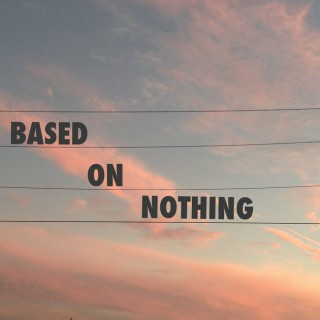 Based on Nothing