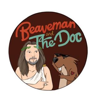 Beaveman and The Doc