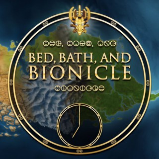 Bed, Bath, and Bionicle