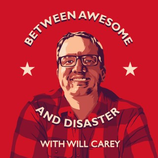 Between Awesome and Disaster with Will Carey