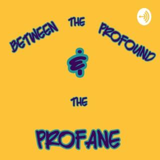 Between the Profound & the Profane