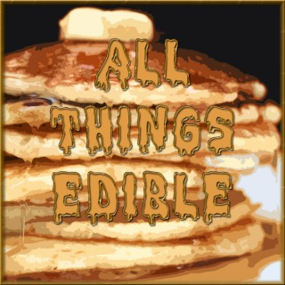 All Things Edible - Your Seriously Tasty Podcast