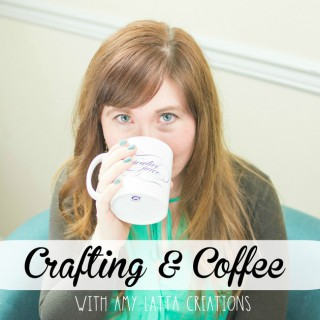 Crafting & Coffee with Amy Latta Creations