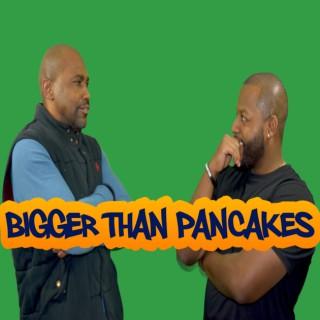 Bigger Than Pancakes