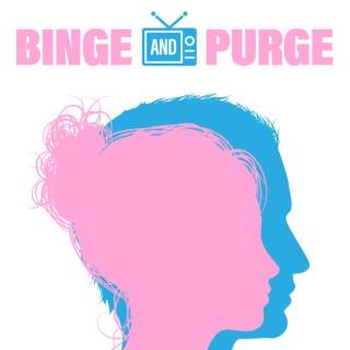 Binge and Purge the Podcast