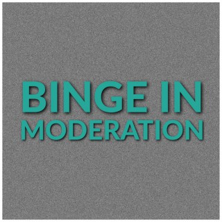 Binge in Moderation - Weird Mountain Podcast Network