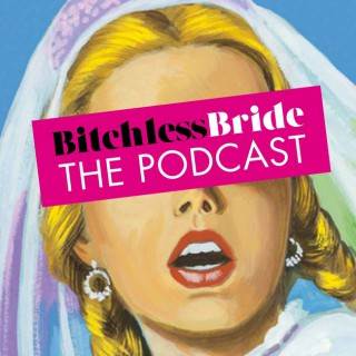Bitchless Bride: The Podcast