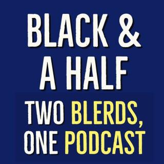 Black & A Half