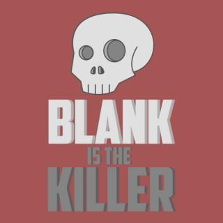 Blank is the Killer