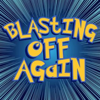 Blasting Off Again