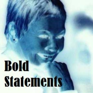 Bold Statements.
