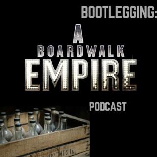Bootlegging: A Boardwalk Empire Podcast