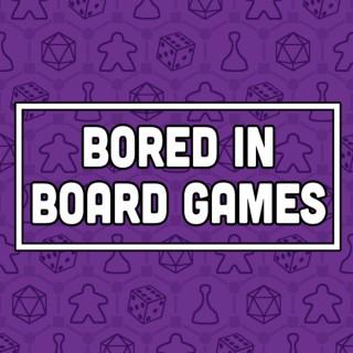 Bored in Board Games