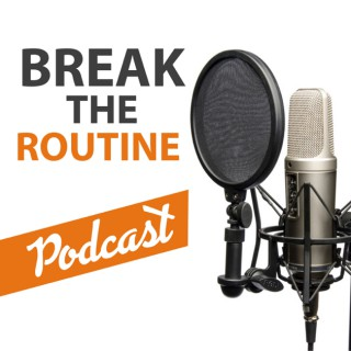 Break The Routine Podcast
