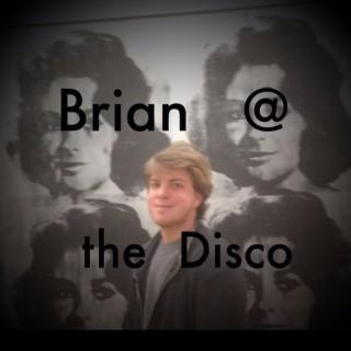 Brian at the Disco