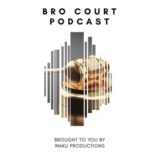 Bro Court Podcast