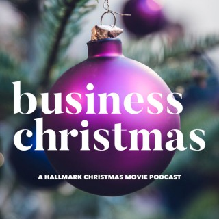 Business Christmas: A Hallmark Christmas movie podcast
