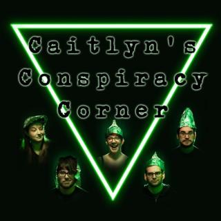Caitlyn's Conspiracy Corner