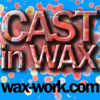 Cast In Wax