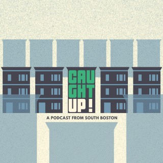 Caught Up: A Podcast From South Boston