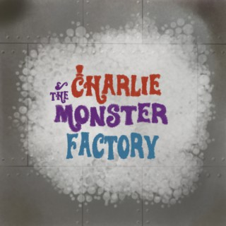 Charlie and the Monster Factory