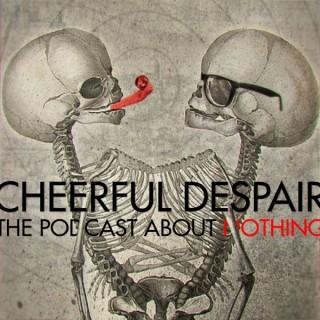 Cheerful Despair