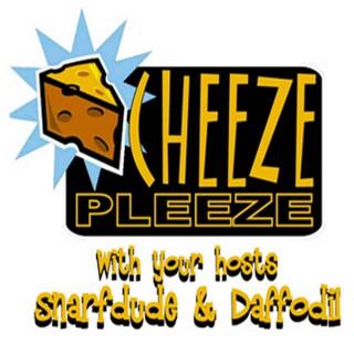 Cheeze Pleeze with Snarfdude & Daffodil