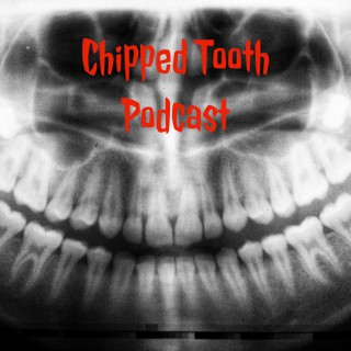 Chipped Tooth Podcast