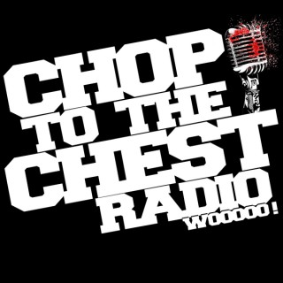 Chop To The Chest Radio