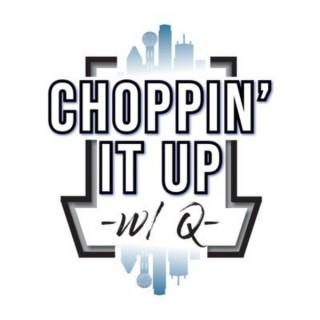 Choppin It Up w/ Q