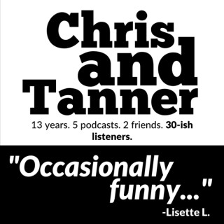 Chris and Tanner Podcast
