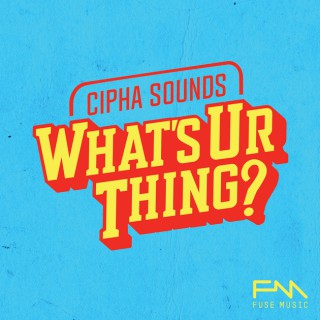 Cipha Sounds What's Ur Thing
