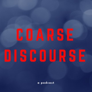 Coarse Discourse Podcast