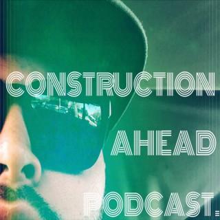 Construction Ahead Podcast