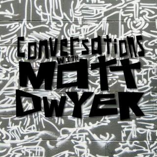Conversations With Matt Dwyer