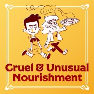 Cruel and Unusual Nourishment