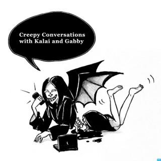 Creepy Conversations with Kalai and Gabby