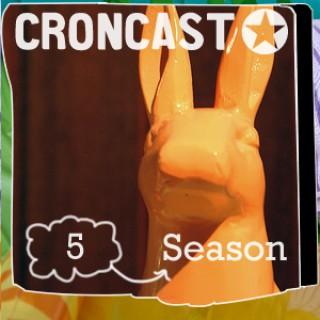 Croncast Season 05 | Life is Show Prep