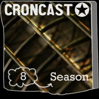 Croncast Season 08 | Life is Show Prep
