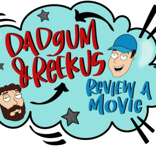 Dadgum and Reekus Review a Movie