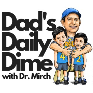 Dad's Daily Dime with Dr. Mirch