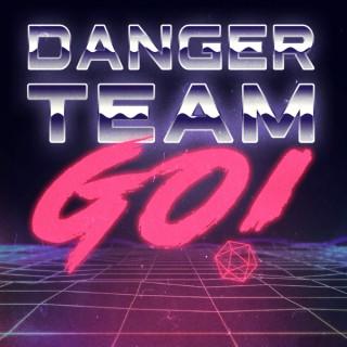 Danger Team GO!