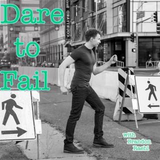 Dare to Fail with Brandon Raehl
