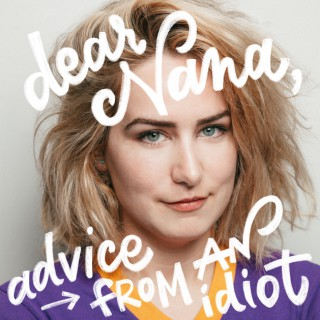 Dear Nana: Advice From An Idiot