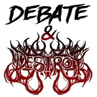 Debate & Destroy
