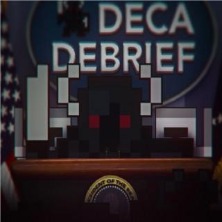 Deca Debrief