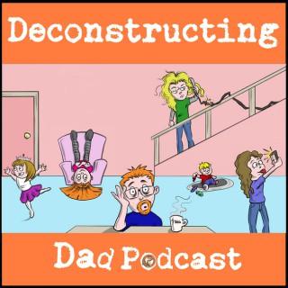 Deconstructing Dad Podcast