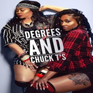 Degrees and Chuck T's